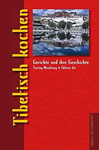 Tibetisch kochen (Gerichte und ihre Geschichte - Edition dià im Verlag Die Werkstatt)