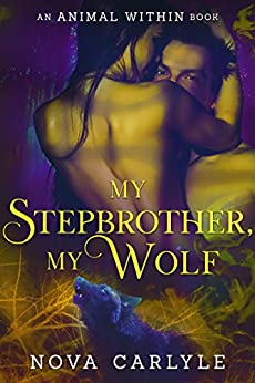 My Stepbrother, My Wolf (The Animal Within Book 1) by [Carlyle, Nova]