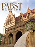 img - for The Captain Frederick Pabst Mansion: An Illustrated History book / textbook / text book
