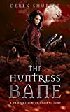 Download The Huntress Bane (A Vampire Slayer Short Story) (Survive the End Book 2) in PDF ePUB Free Online