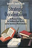 #1: Strategic Occidentalism: On Mexican Fiction, the Neoliberal Book Market, and the Question of World Literature