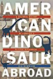 American Dinosaur Abroad: A Cultural History of Carnegie s Plaster Diplodocus