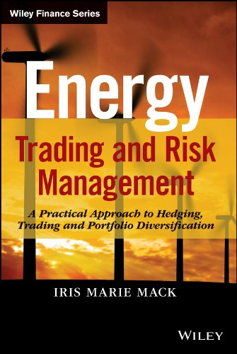 Energy Trading and Risk Management: A Practical Approach to Hedging, Trading and Portfolio Diversification (Wiley Finance) by Wiley