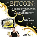Bitcoin: A Simple Introduction and a Concise History Audiobook by Eric Morse Narrated by Kevin Gisi