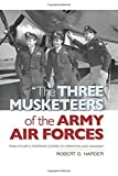 The Three Musketeers of the Army Air Forces: From Hitler's Fortress Europa to Hiroshima and Nagasaki by Robert O. Harder (2015-11-15)