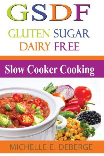 Slow Cooker Cooking: Gluten Sugar Dairy Free (Cooker Free Slow Sugar)