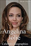 Angelina Jolie Biography – The Story Of One Great Actress and Mother