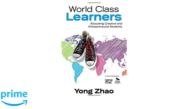 World Class Learners: Educating Creative and Entrepreneurial ...