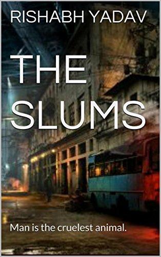 The Slums: Man is the cruelest animal.