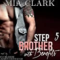 Stepbrother with Benefits 5 Audiobook by Mia Clark Narrated by CJ Bloom, James Cavenaugh
