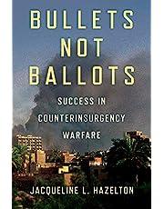 Bullets Not Ballots: Success in Counterinsurgency Warfare
