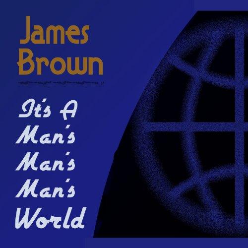 It's a Man's Man's Man's World (James Brown Its A Mans Mans World)