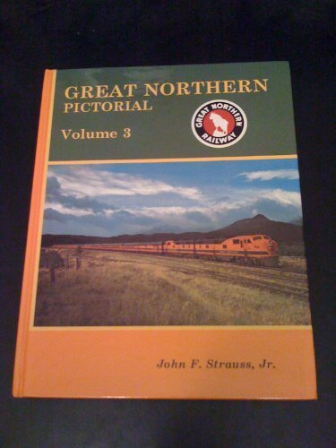 Great Northern Pictorial, Vol. 3: Rocky's Clean Window Trains (Passenger) 1st edition by John F. Strauss Jr. (1993) Hardcover