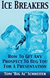 img - for Ice Breakers! How To Get Any Prospect To Beg You for a Presentation book / textbook / text book
