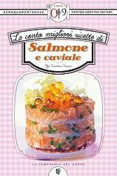 Le cento migliori ricette di salmone e caviale (eNewton Zeroquarantanove) (Italian Edition)