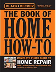 Black & Decker The Book of Home How-To Complete Photo Guide to Home Repair: Wiring - Plumbing - Floors - Walls - Windows & Doors