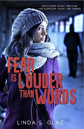 Fear Is Louder Than Words: Her stalker taught her fear. Her suspicions taught her terror. by [Glaz, Linda S.]