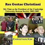 Res Gestae Christiani: My Time as the President of the Cambridge University Korean Society 2002-2003 | Christian Kim