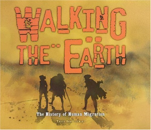 Walking the Earth: A History of Human Migration (Exceptional Social Studies Titles for Upper Grades)