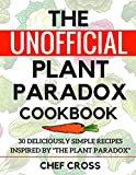 img - for The Unofficial Plant Paradox Cookbook: 30 Deliciously Simple Recipes Inspired by