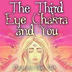 The Third Eye Chakra and You | Dayanara Blue Star