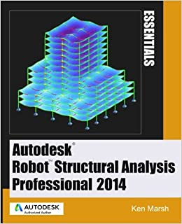 Autodesk Robot Structural Analysis Professional 2014: Essentials by Ken Marsh (2014-02-15)