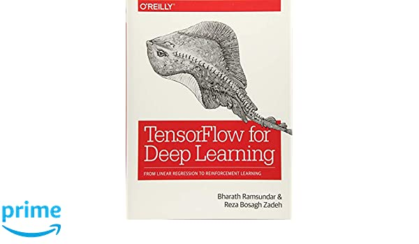 TensorFlow for Deep Learning: From Linear Regression to Reinforcement Learning: Amazon.es: Bharath Ramsundar, Reza Bosagh Zadeh: Libros en idiomas ...