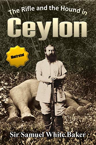 The Rifle and  the Hound in Ceylon (Illustrated)