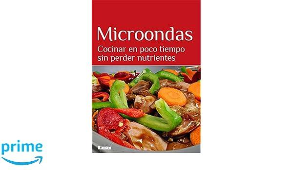 Microondas: Cocinar en poco tiempo sin perder nutrientes ...
