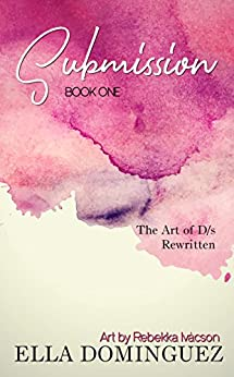 Submission (The Art of D/s Rewritten Book 1) by [Dominguez, Ella]