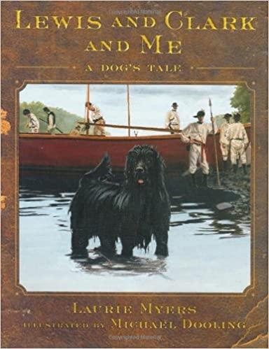 Lewis And Clark And Me A Dog S Tale Laurie Myers Michael