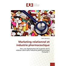 Marketing relationnel et industrie pharmaceutique: Vers une digitalisation de la gestion de la relation client dans l'industrie pharmaceutique française ?