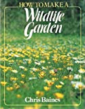 img - for How to Make a Wild Life Garden book / textbook / text book