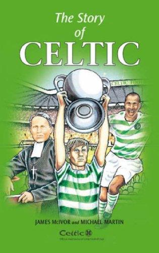The Story of Celtic - Martin, Michael; McIvor, James