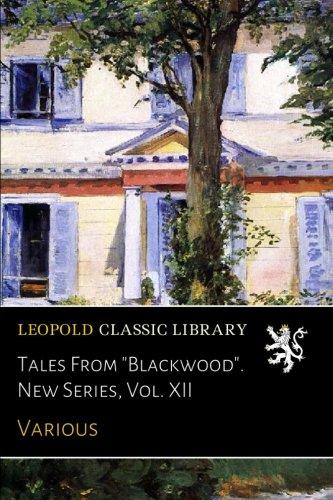 """Tales From """"Blackwood"""". New Series, Vol. XII pdf"""