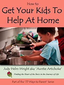 How to Get Your Kids to Help at Home: Raise Cooperative Kids (77 Ways to Parent Series Book 1) by [Wright, Judy H.]