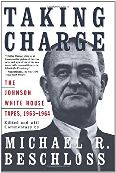 Taking Charge: The Johnson White House Tapes 1963-64 0684847922 Book Cover