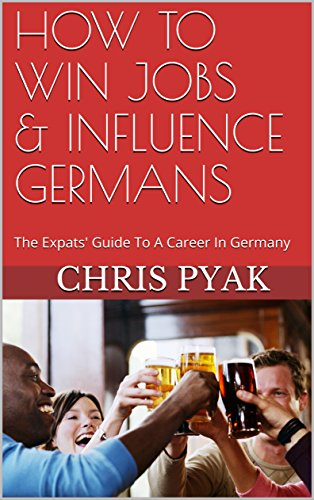 How To Win Jobs & Influence Germans: The Expats' Guide to a Career in Germany
