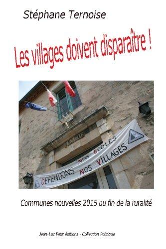 Les villages doivent disparaître!: Communes nouvelles 2015 ou fin de la ruralité (French Edition)