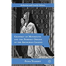 Geoffrey of Monmouth and the Feminist Origins of the Arthurian Legend (Arthurian and Courtly Cultures)