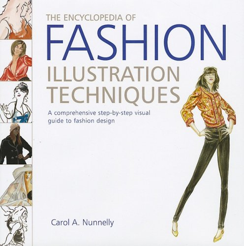 The Encyclopedia Of Fashion Illustration Techniques A Comprehensive Step By Step Visual Guide To Fashion Design Nunnelly Carol A 9780762435760 Amazon Com Books