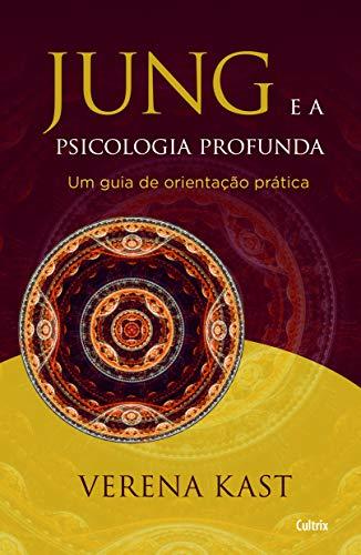 Jung e a Psicologia Profunda: Um Guia De Orientação Prática