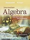 Intermediate Algebra with Applications and Visualization and Student's Solutions Manual for Intermediate Algebra with Applications and Visualization and MyMathLab Inside Star and MyMathLab -- Glue-In Access Card Package, Rockswold, Gary K. and Krieger, Terry A., 0133993582