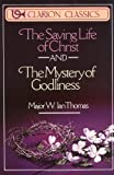 The Saving Life of Christ and the Mystery of Godliness, W. Ian Thomas and W. I. Thomas, 0310332613