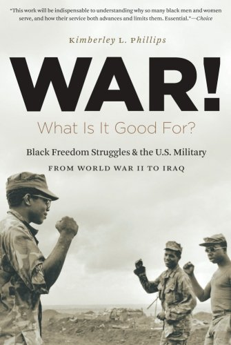 Search : War! What Is It Good For?: Black Freedom Struggles and the U.S. Military from World War II to Iraq (The John Hope Franklin Series in African American History and Culture)