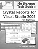 No Stress Tech Guide to Crystal Reports for Visual Studio 2005 for Beginners, Indera Murphy, 0977391264