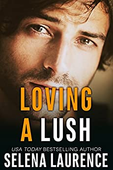 Loving a Lush by [Laurence, Selena]