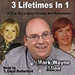 3 Lifetimes in 1: A True Story About Change and Redemption | Mark Wayne Allen