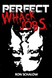 Perfect Whack Jobs, Ron Schalow, 1461034418