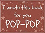 I wrote this book for you POP-POP: Fill in the